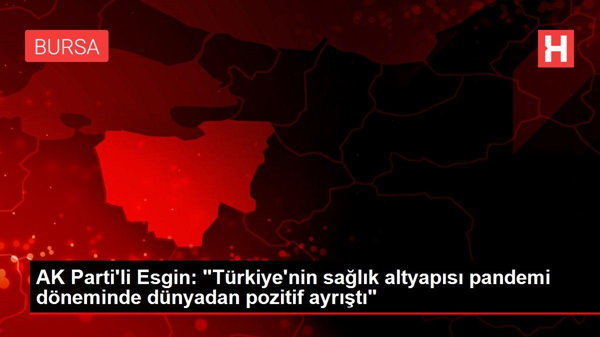 AK Parti'li Esgin: 'Türkiye'nin sağlık altyapısı pandemi döneminde dünyadan pozitif ayrıştı'