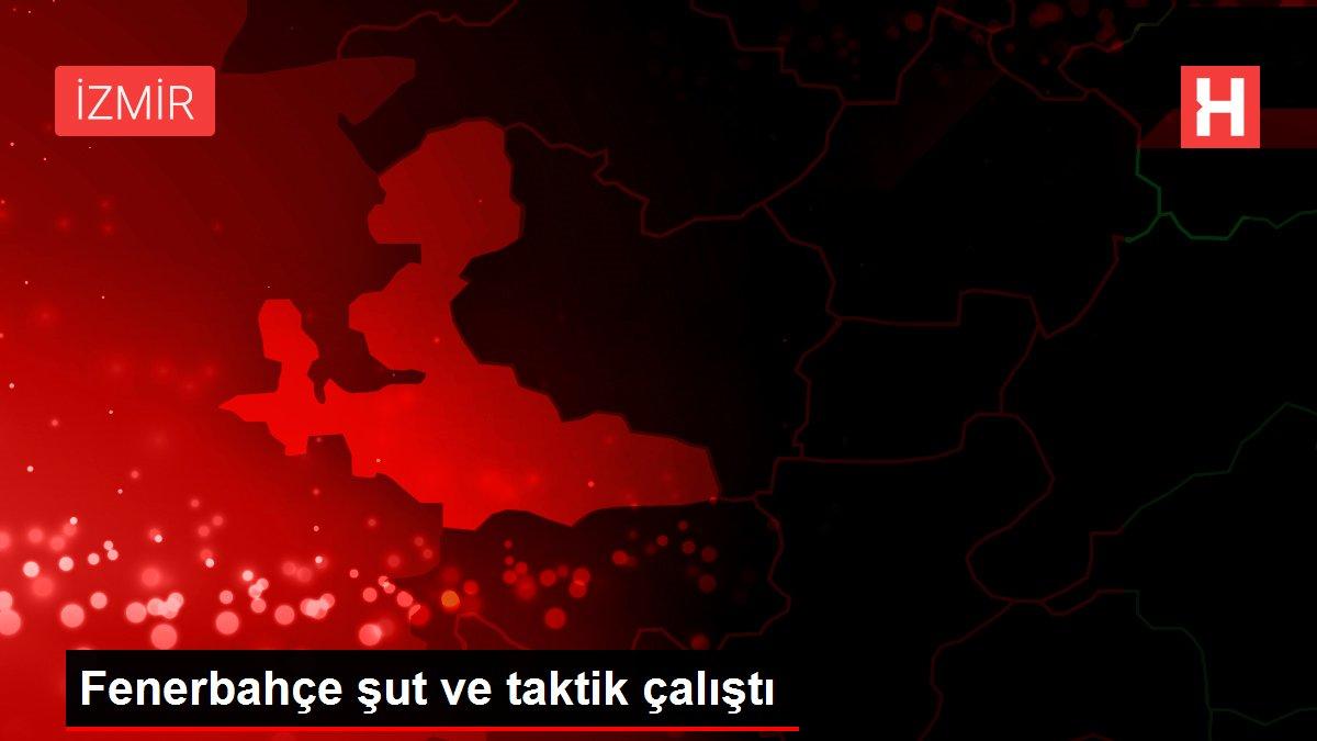 Fenerbahçe şut ve taktik çalıştı