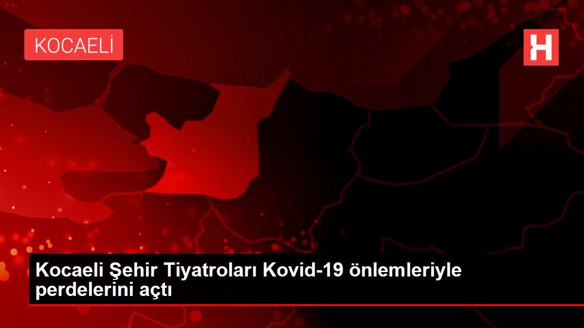 Son dakika haberi | Kocaeli Şehir Tiyatroları Kovid-19 önlemleriyle perdelerini açtı
