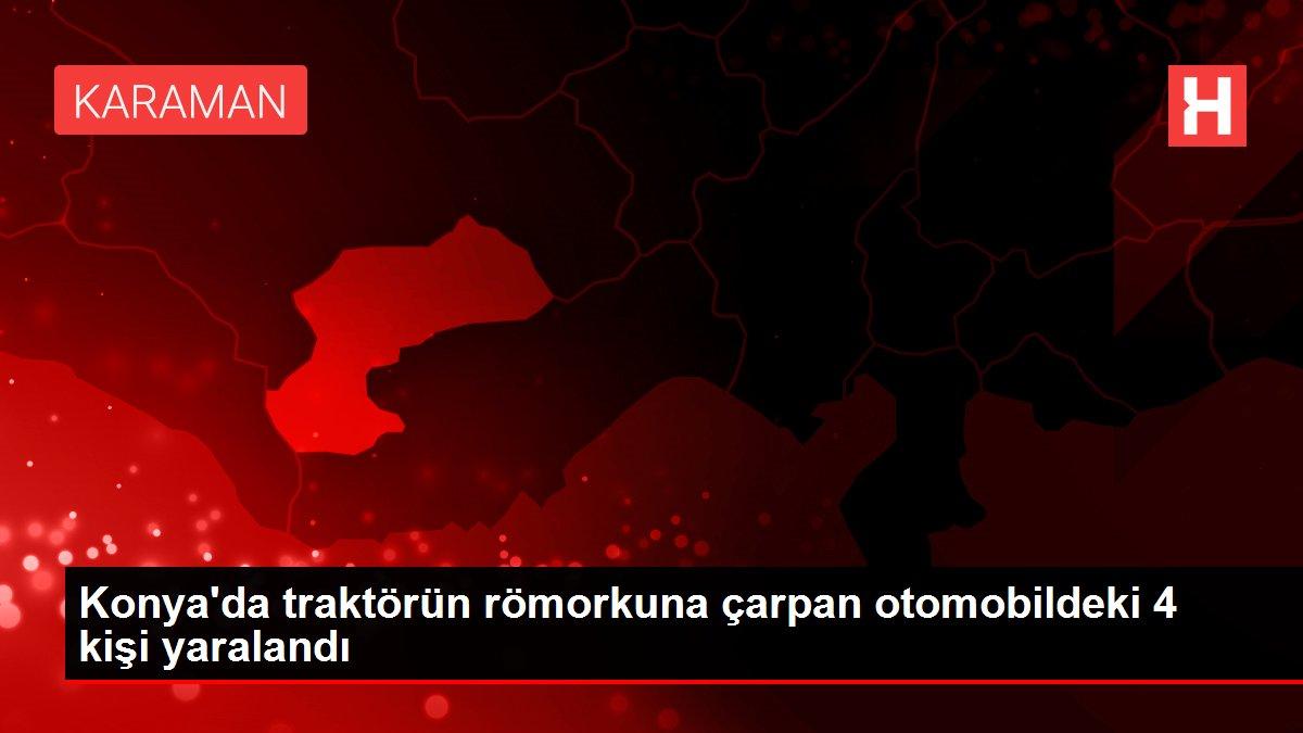 Konya'da traktörün römorkuna çarpan otomobildeki 4 kişi yaralandı