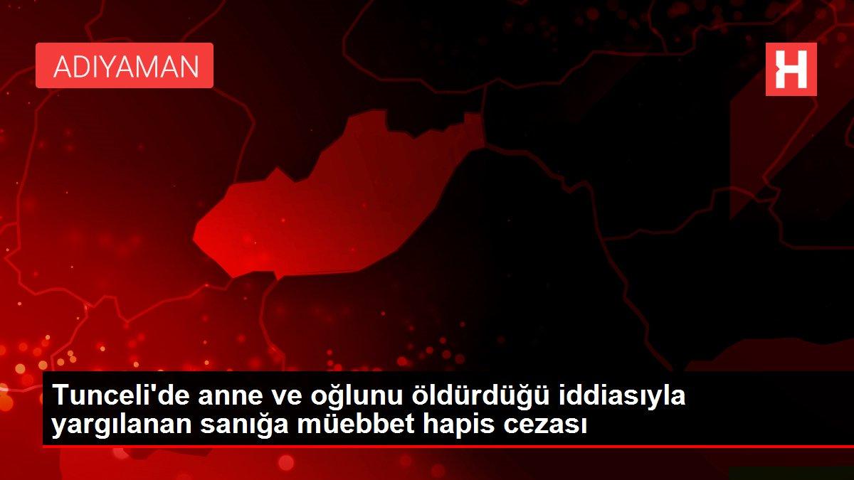 Tunceli'de anne ve oğlunu öldürdüğü iddiasıyla yargılanan sanığa müebbet hapis cezası