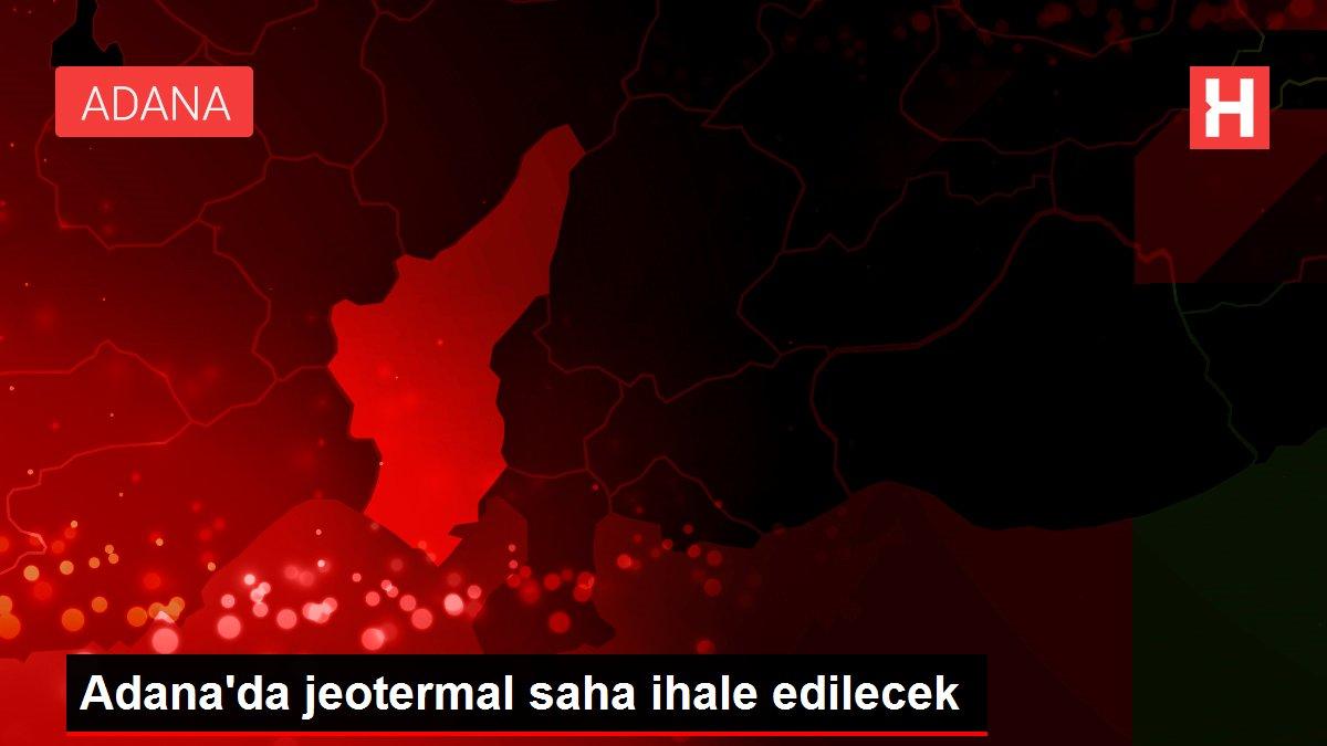 Adana'da jeotermal saha ihale edilecek