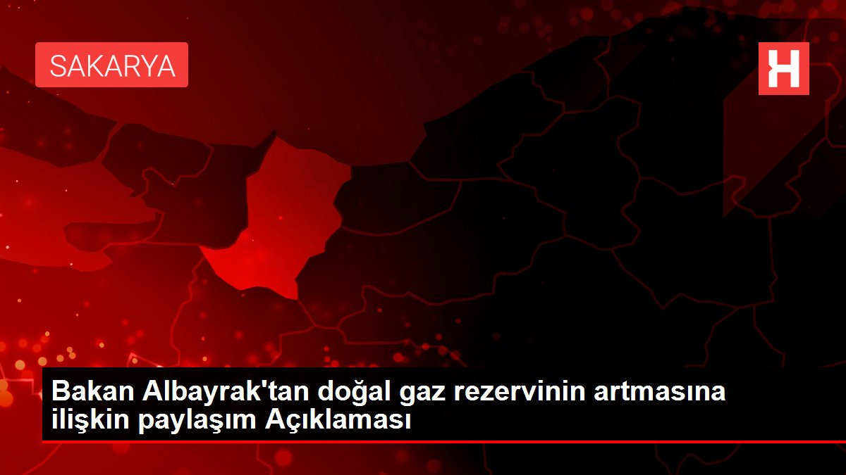 Son dakika haber! Bakan Albayrak'tan doğal gaz rezervinin artmasına ilişkin paylaşım Açıklaması