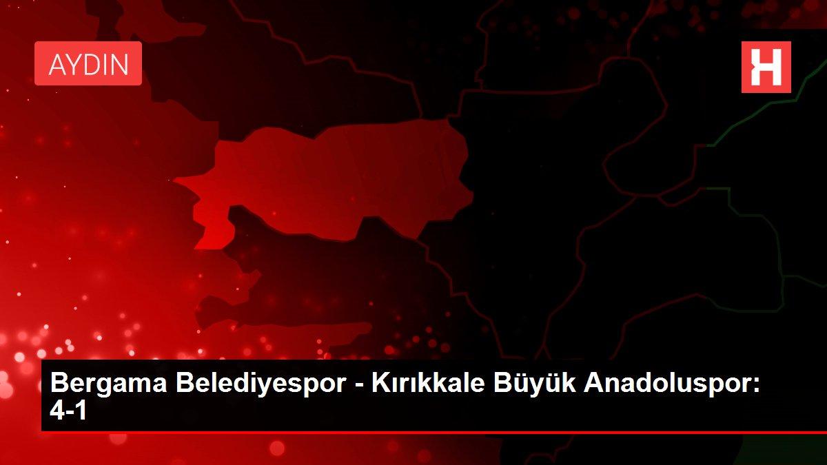 Bergama Belediyespor - Kırıkkale Büyük Anadoluspor: 4-1