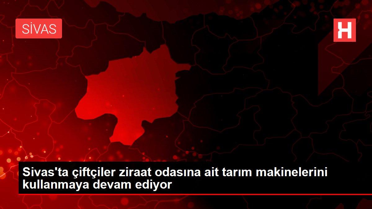 Sivas'ta çiftçiler ziraat odasına ait tarım makinelerini kullanmaya devam ediyor