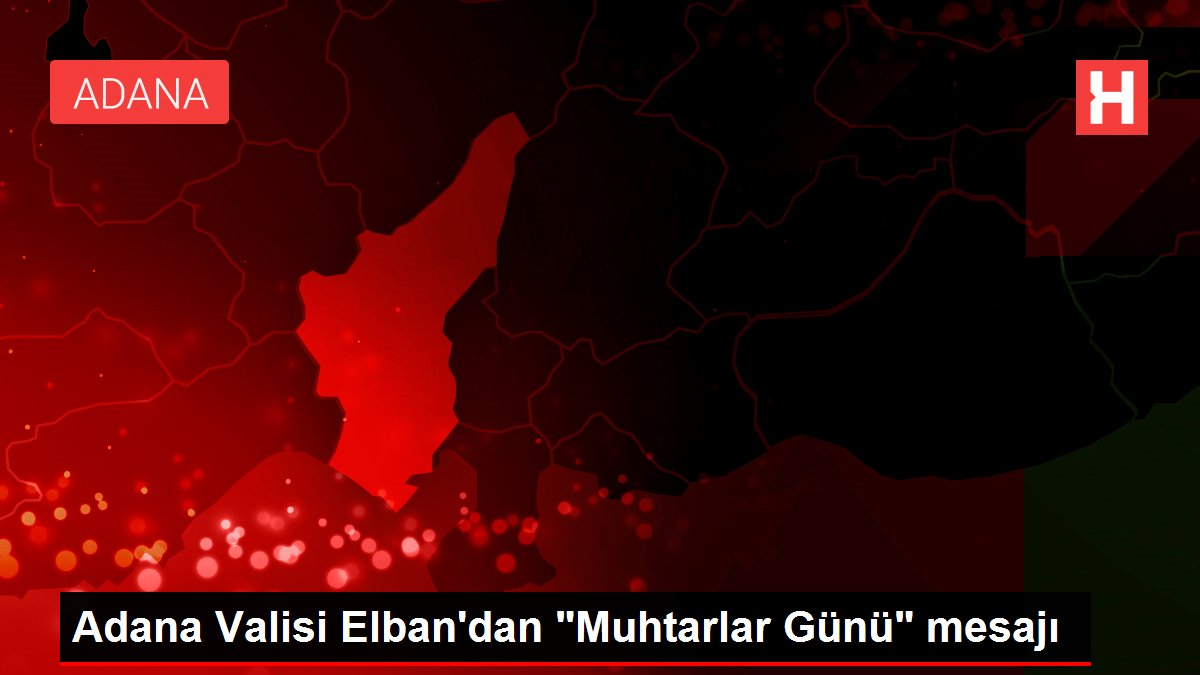 Adana Valisi Elban'dan 'Muhtarlar Günü' mesajı