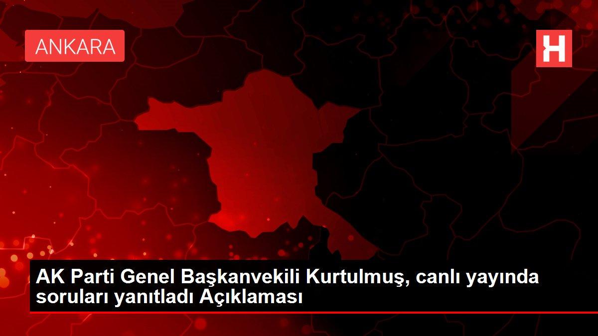 AK Parti Genel Başkanvekili Kurtulmuş, canlı yayında soruları yanıtladı Açıklaması