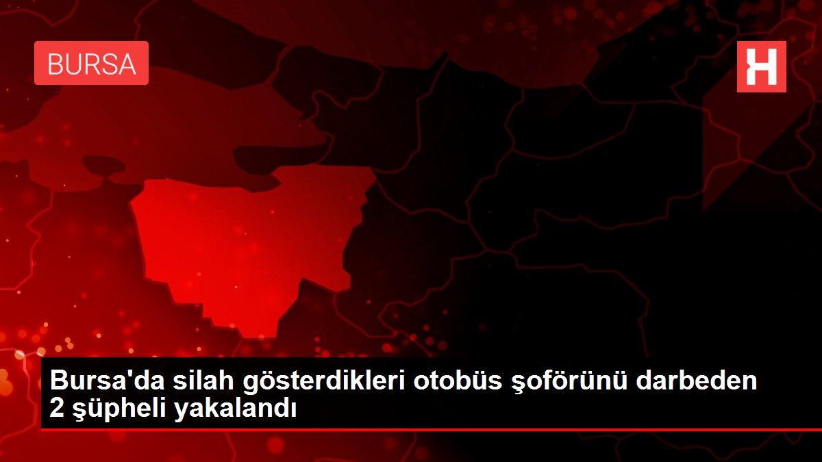 Son dakika haberi | Bursa'da silah gösterdikleri otobüs şoförünü darbeden 2 şüpheli yakalandı