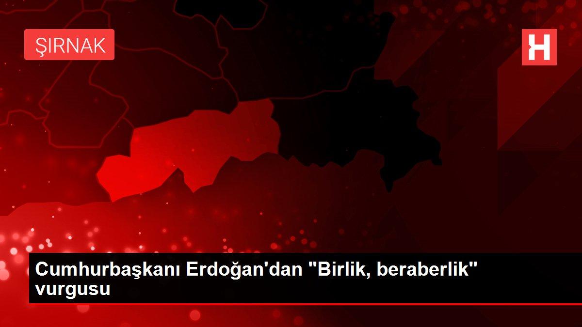 Cumhurbaşkanı Erdoğan'dan 'Birlik, beraberlik' vurgusu