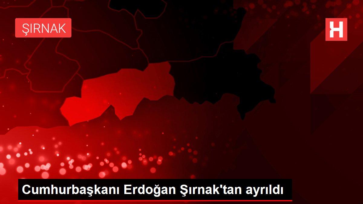 Cumhurbaşkanı Erdoğan Şırnak'tan ayrıldı
