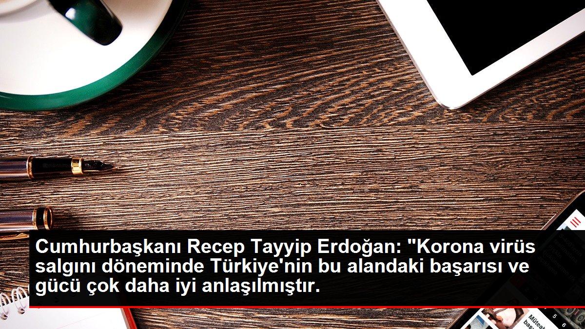 Cumhurbaşkanı Recep Tayyip Erdoğan: 'Korona virüs salgını döneminde Türkiye'nin bu alandaki başarısı ve gü...