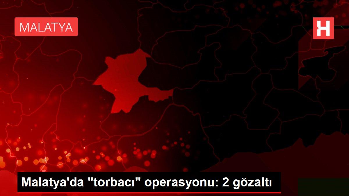 Son dakika haberi | Malatya'da 'torbacı' operasyonu: 2 gözaltı