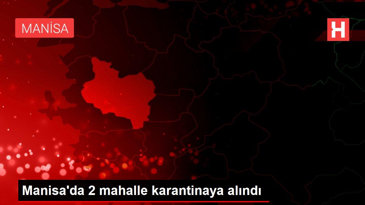 Manisa'da 2 mahalle karantinaya alındı