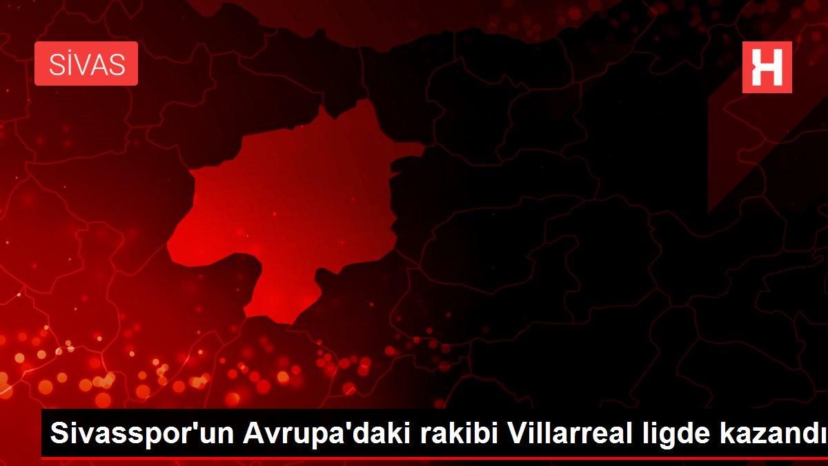 Sivasspor'un Avrupa'daki rakibi Villarreal ligde kazandı