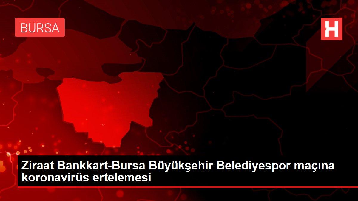 Ziraat Bankkart-Bursa Büyükşehir Belediyespor  maçına koronavirüs ertelemesi