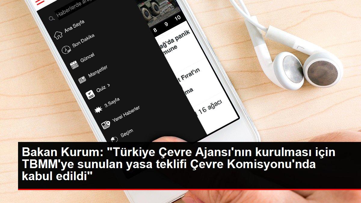 Bakan Kurum: 'Türkiye Çevre Ajansı'nın kurulması için TBMM'ye sunulan yasa teklifi Çevre Komisyonu'nda kab...