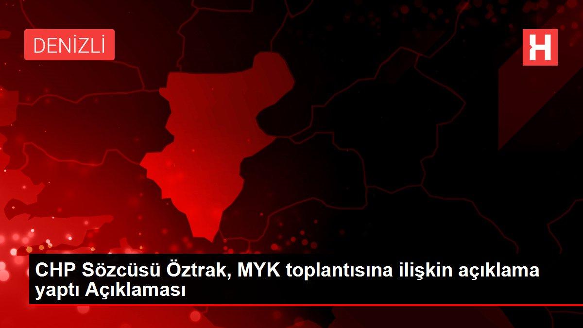 Son dakika haberleri... CHP Sözcüsü Öztrak, MYK toplantısına ilişkin açıklama yaptı Açıklaması
