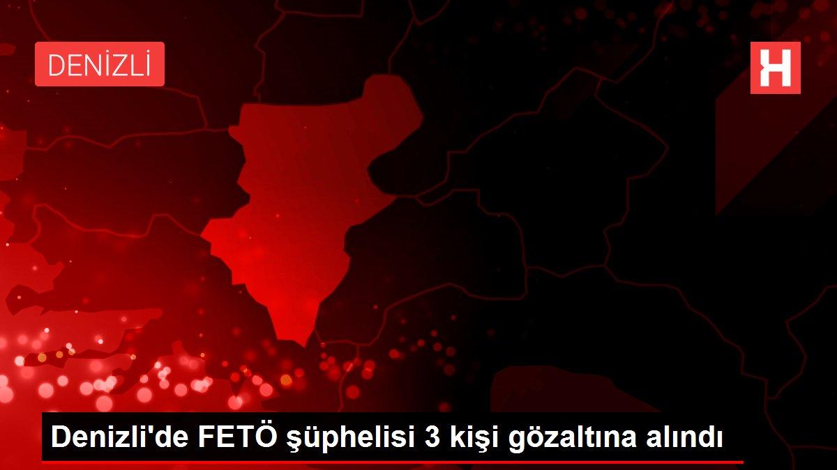 Son dakika haberleri! Denizli'de FETÖ şüphelisi 3 kişi gözaltına alındı