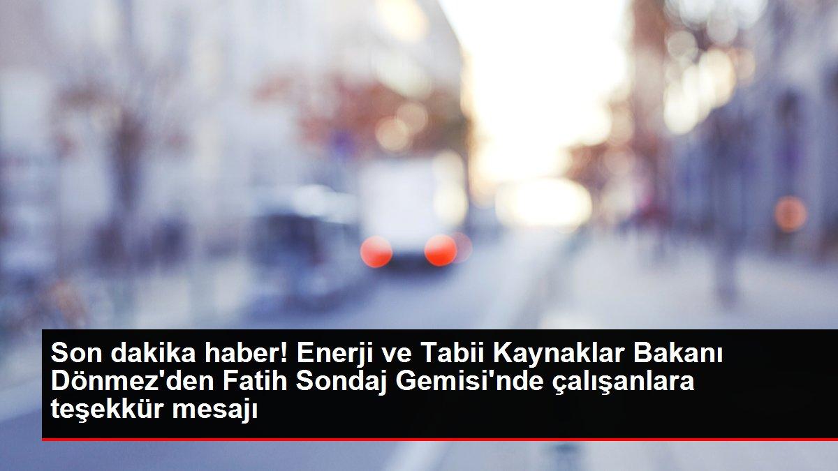 Son dakika haber! Enerji ve Tabii Kaynaklar Bakanı Dönmez'den Fatih Sondaj Gemisi'nde çalışanlara teşekkür...