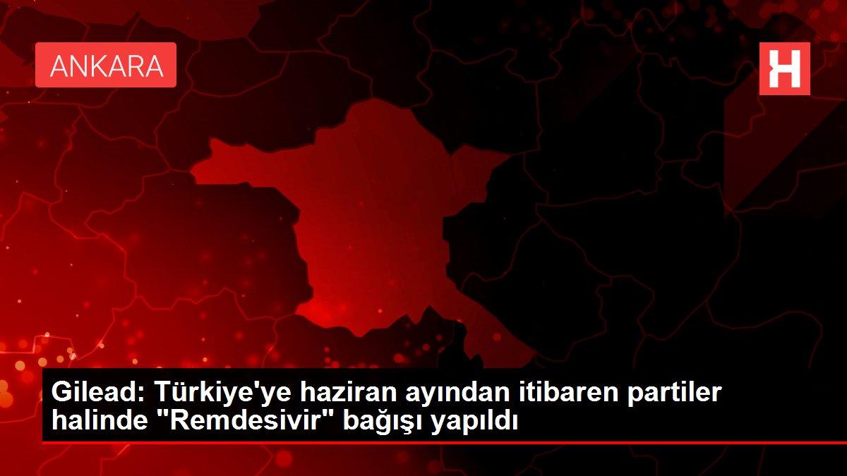 Gilead: Türkiye'ye haziran ayından itibaren partiler halinde