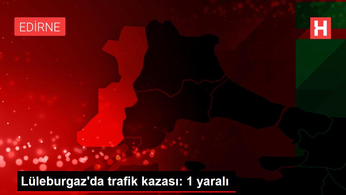Son dakika! Lüleburgaz'da trafik kazası: 1 yaralı