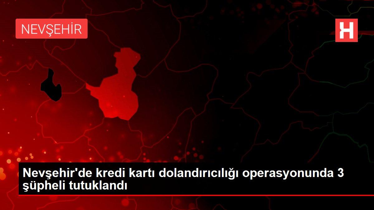 Son dakika... Nevşehir'de kredi kartı dolandırıcılığı operasyonunda 3 şüpheli tutuklandı