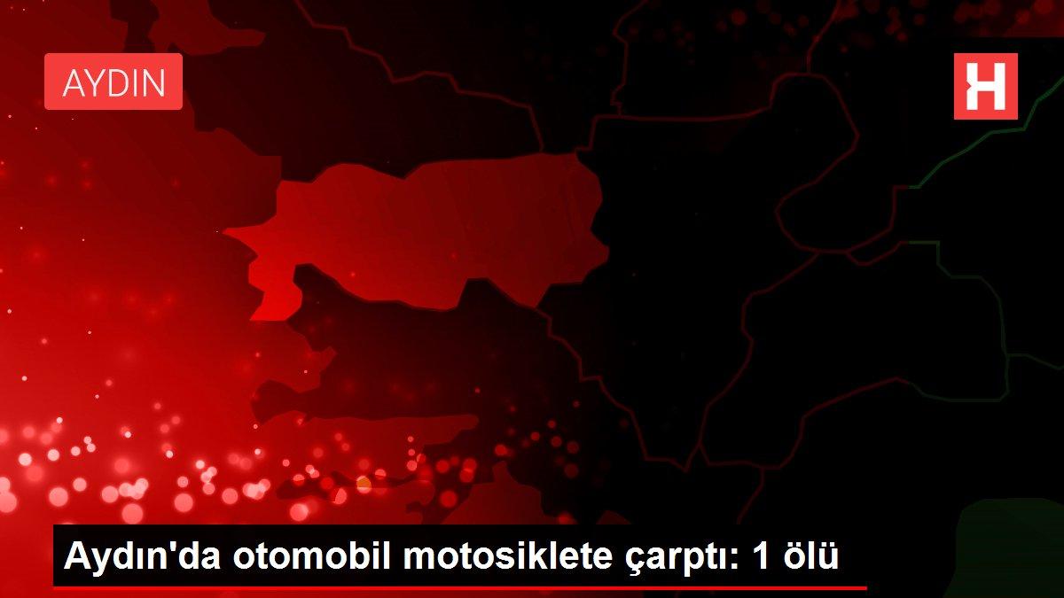 Aydın'da otomobil motosiklete çarptı: 1 ölü