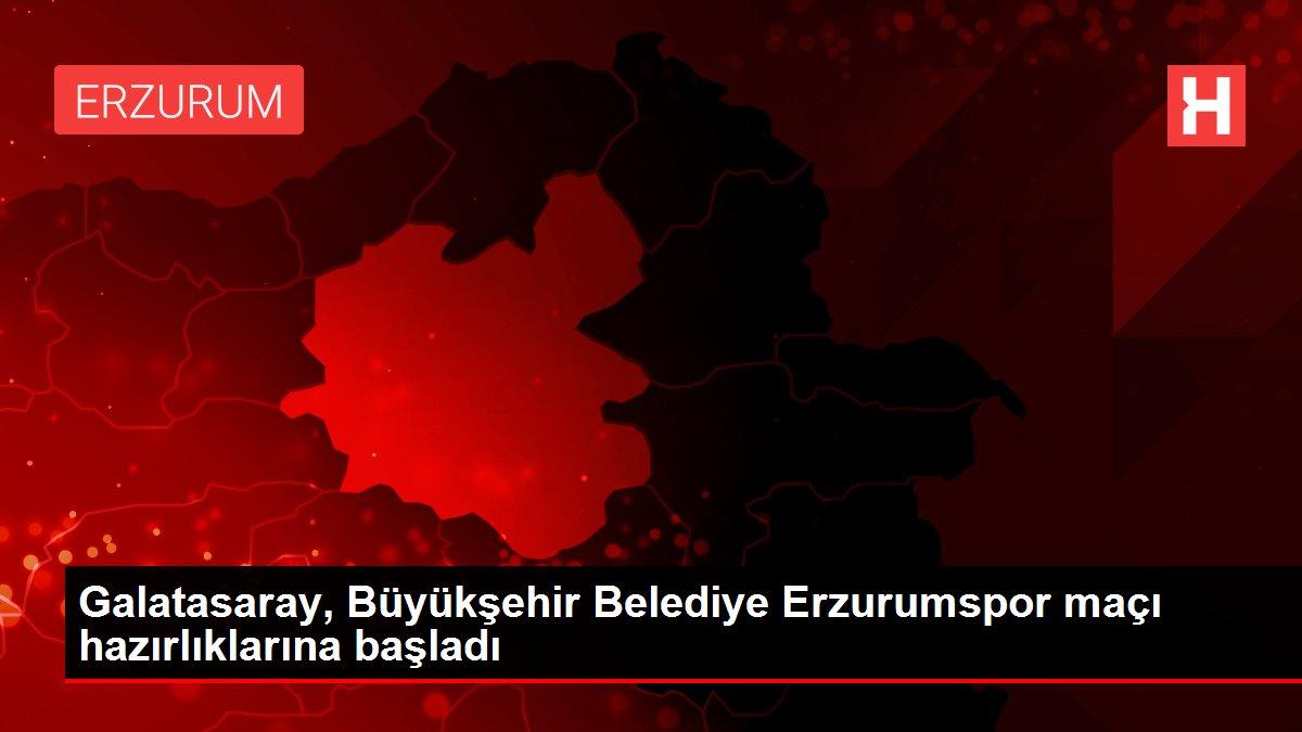 Galatasaray, Büyükşehir Belediye Erzurumspor maçı hazırlıklarına başladı