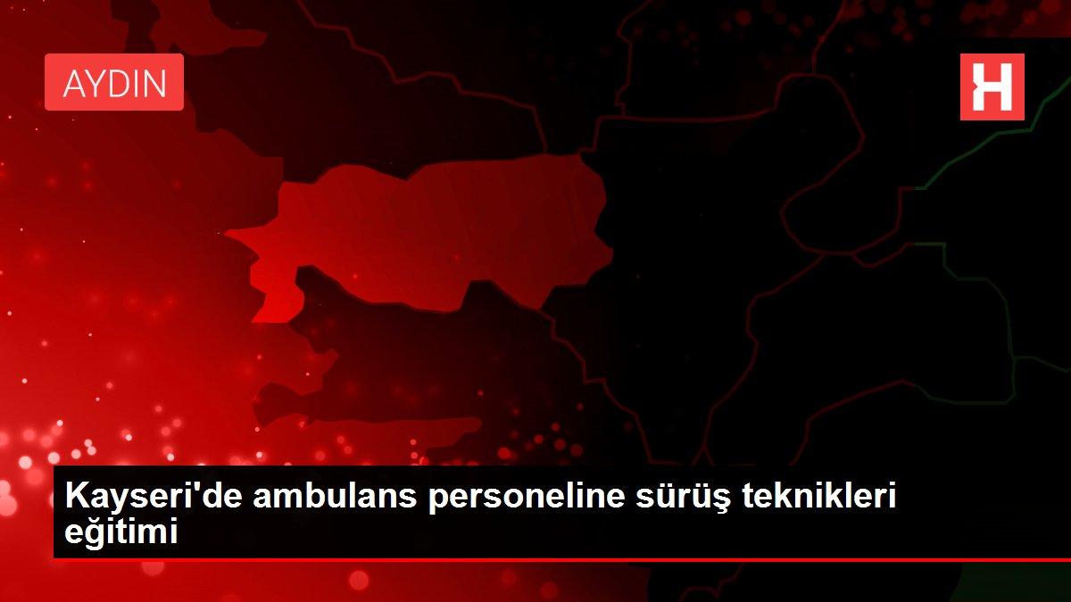 Son dakika haberleri: Kayseri'de ambulans personeline sürüş teknikleri eğitimi