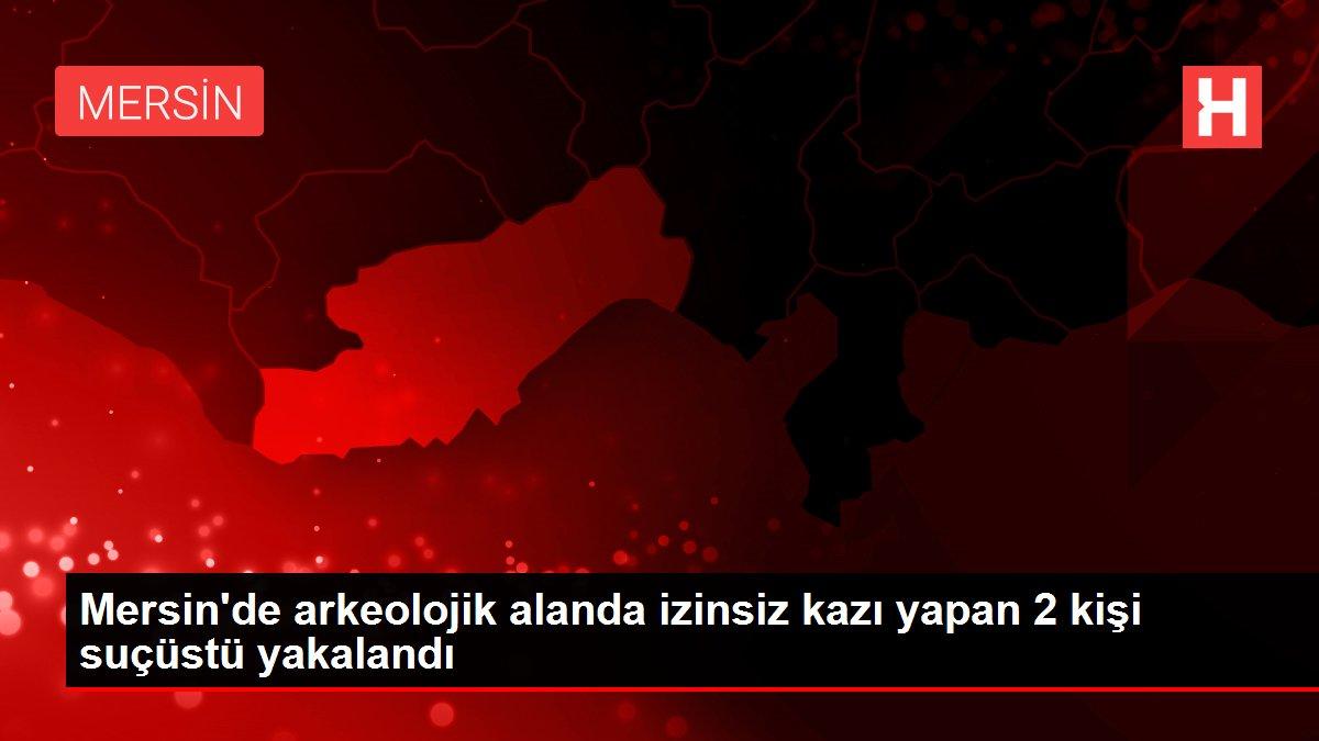 Mersin'de arkeolojik alanda izinsiz kazı yapan 2 kişi suçüstü yakalandı