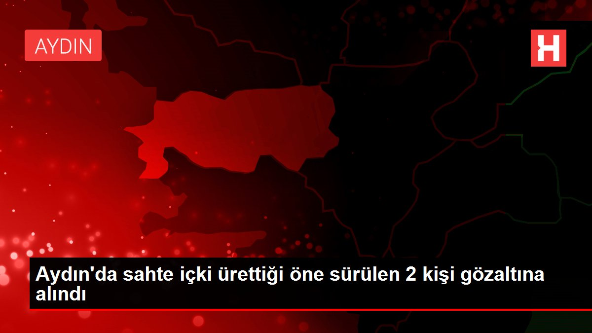Son dakika haberleri | Aydın'da sahte içki ürettiği öne sürülen 2 kişi gözaltına alındı