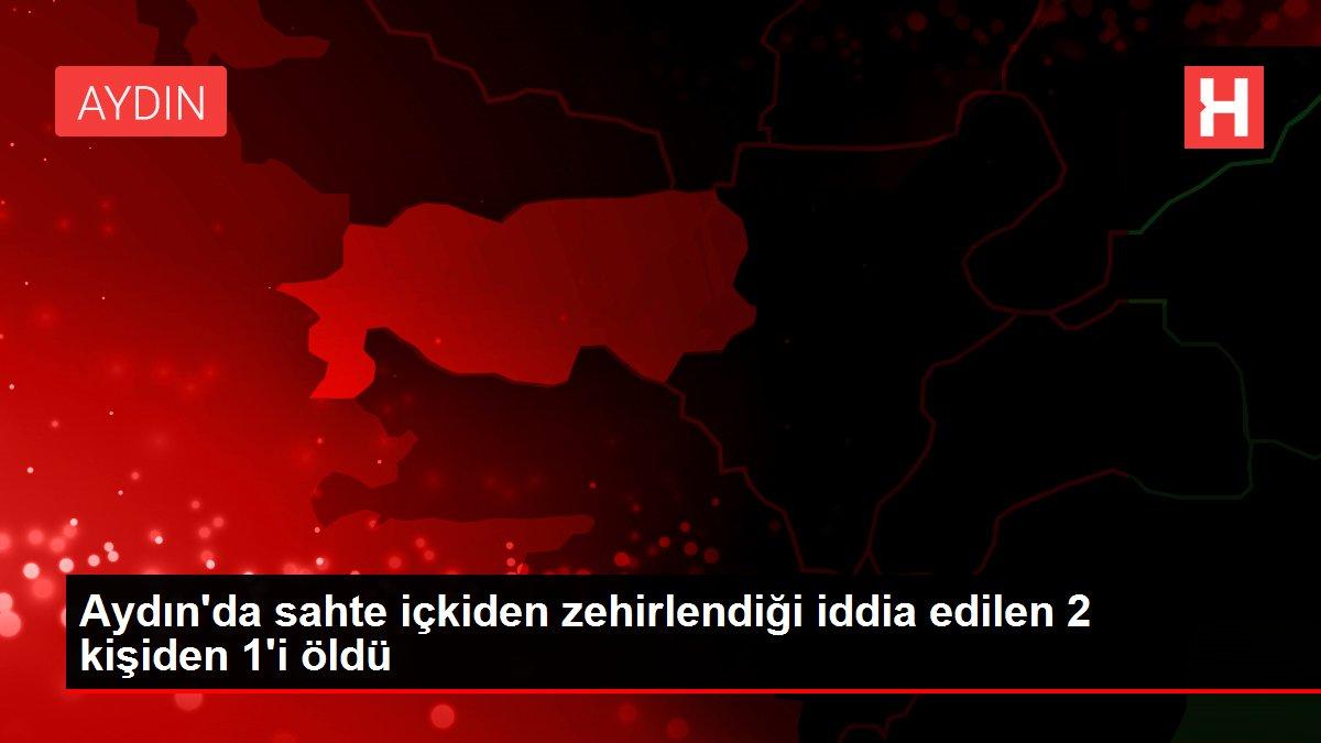 Son dakika... Aydın'da sahte içkiden zehirlendiği iddia edilen 2 kişiden 1'i öldü