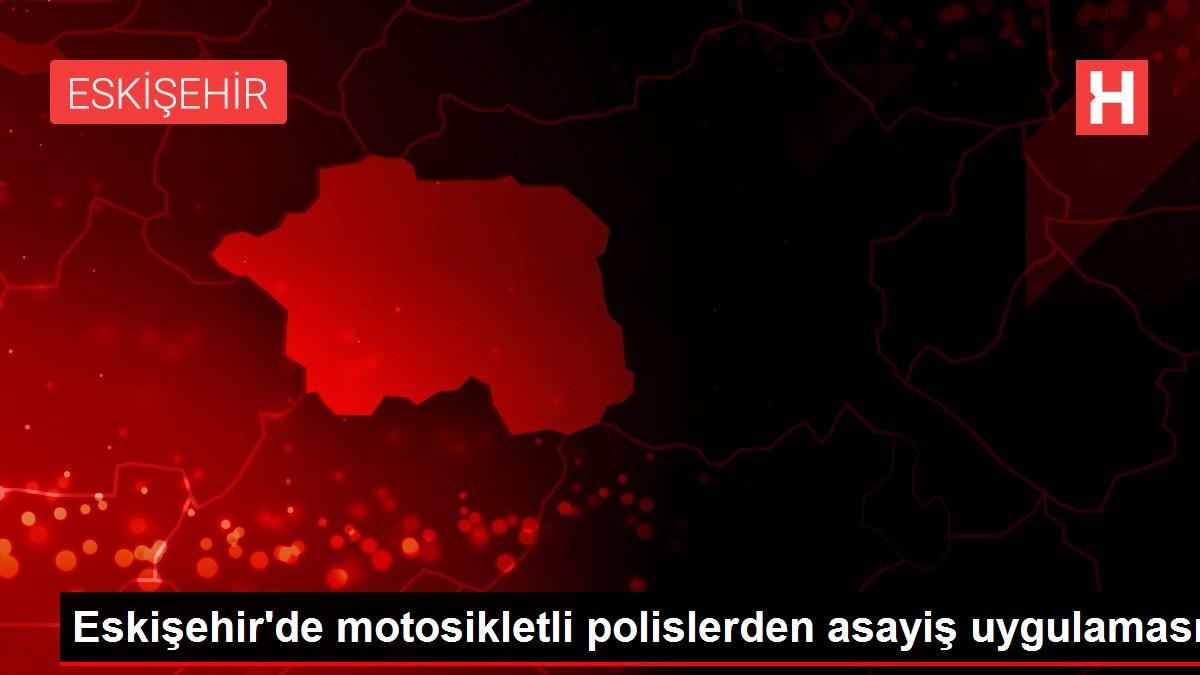 Eskişehir'de motosikletli polislerden asayiş uygulaması