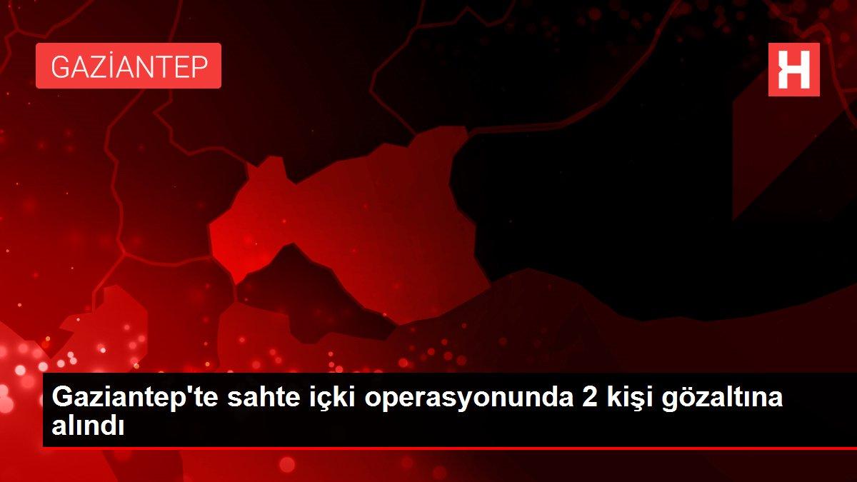 Son dakika: Gaziantep'te sahte içki operasyonunda 2 kişi gözaltına alındı