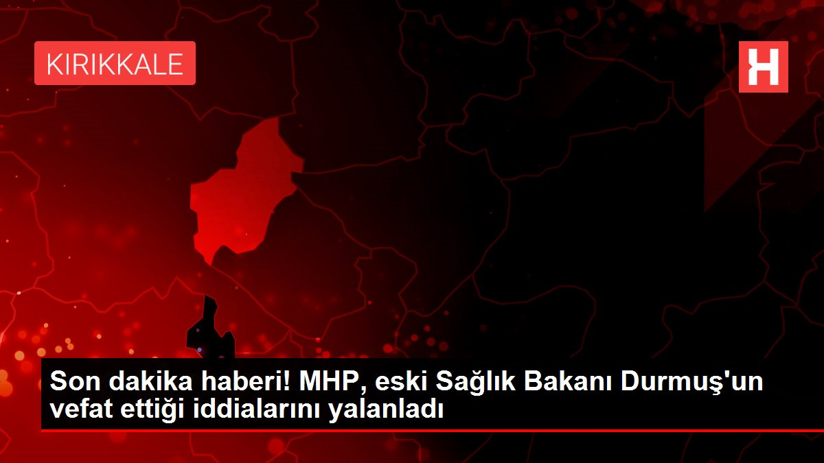 Son dakika haberi! MHP, eski Sağlık Bakanı Durmuş'un vefat ettiği iddialarını yalanladı