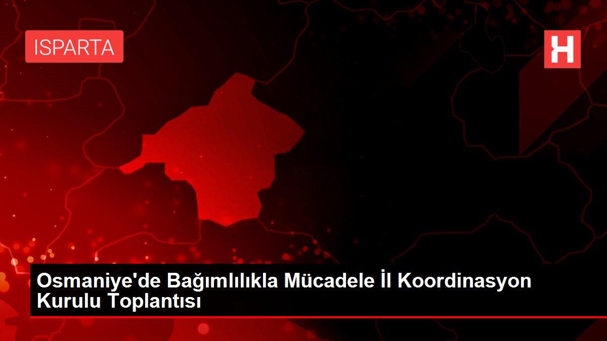 Osmaniye'de Bağımlılıkla Mücadele İl Koordinasyon Kurulu Toplantısı