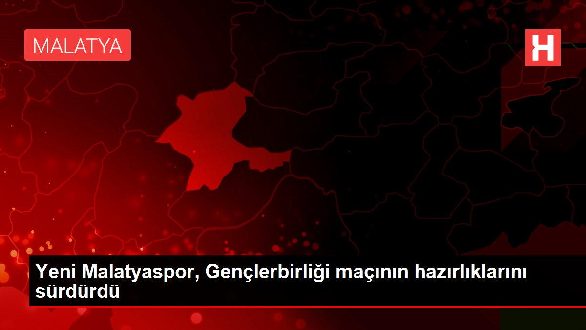 Yeni Malatyaspor, Gençlerbirliği maçının hazırlıklarını sürdürdü