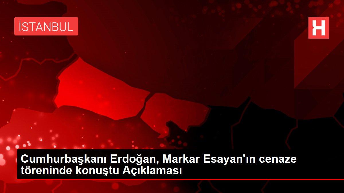 Cumhurbaşkanı Erdoğan, Markar Esayan'ın cenaze töreninde konuştu Açıklaması