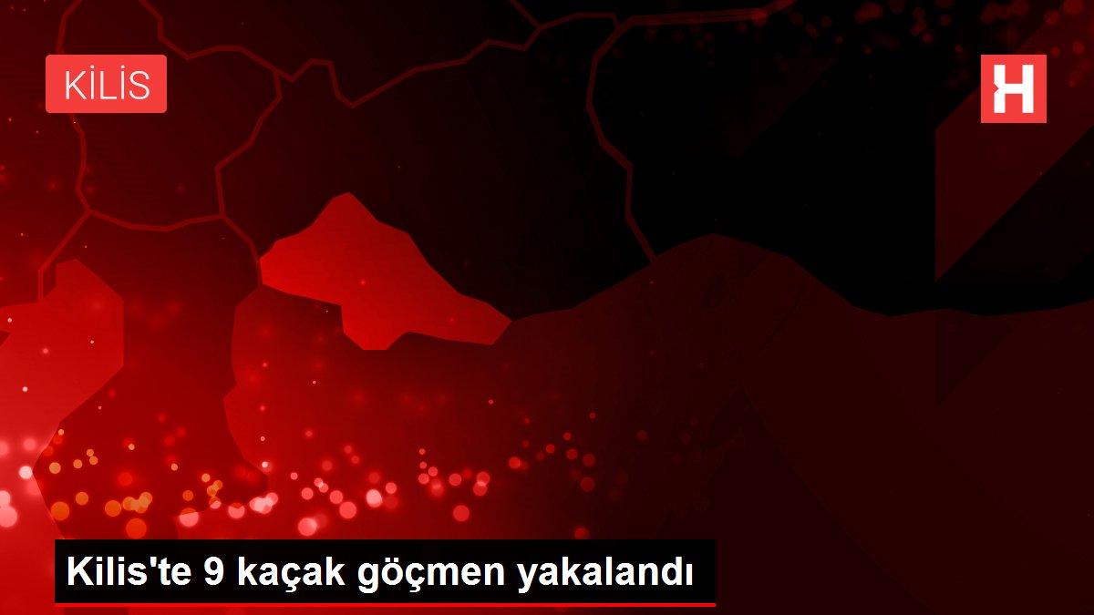 Kilis'te 9 kaçak göçmen yakalandı