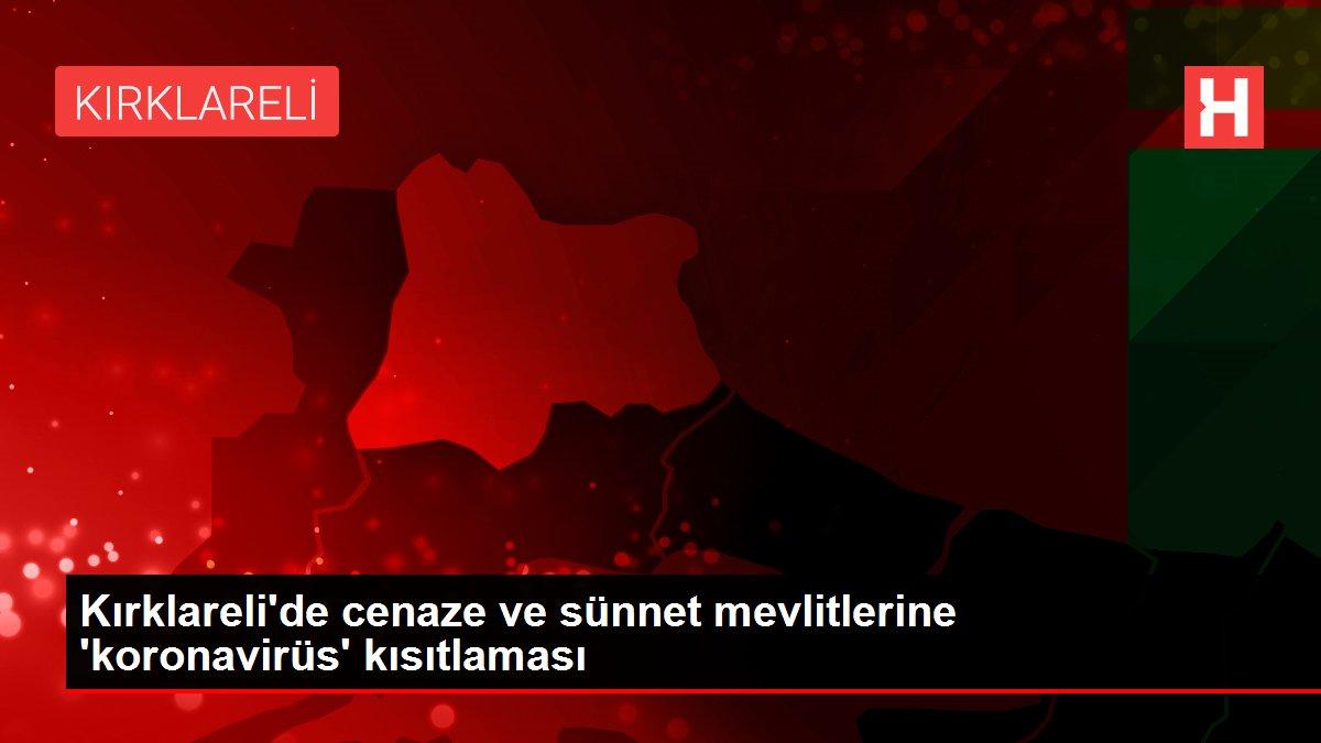 Son dakika haberi! Kırklareli'de cenaze ve sünnet mevlitlerine 'koronavirüs' kısıtlaması