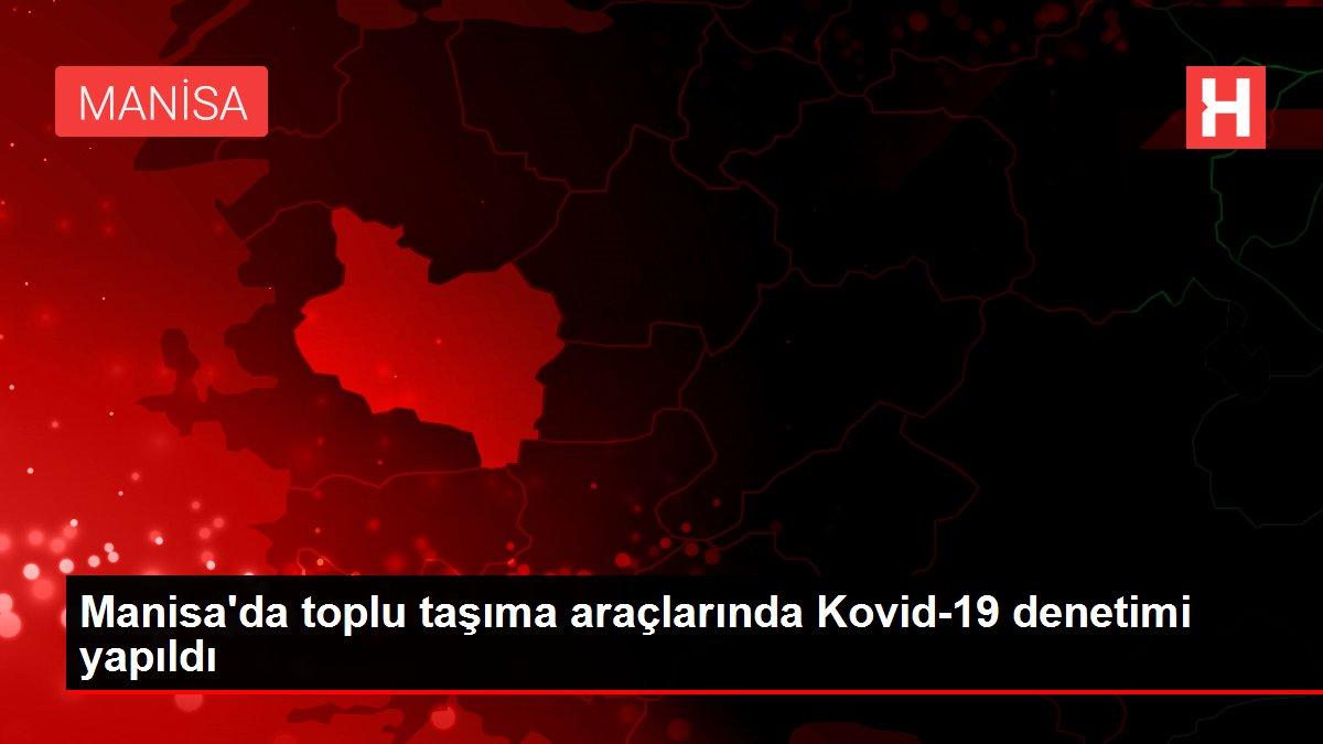 Son dakika... Manisa'da toplu taşıma araçlarında Kovid-19 denetimi yapıldı