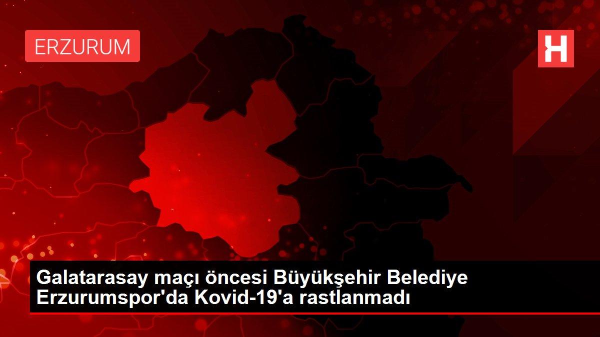 Son dakika: Galatarasay maçı öncesi Büyükşehir Belediye Erzurumspor'da Kovid-19'a rastlanmadı