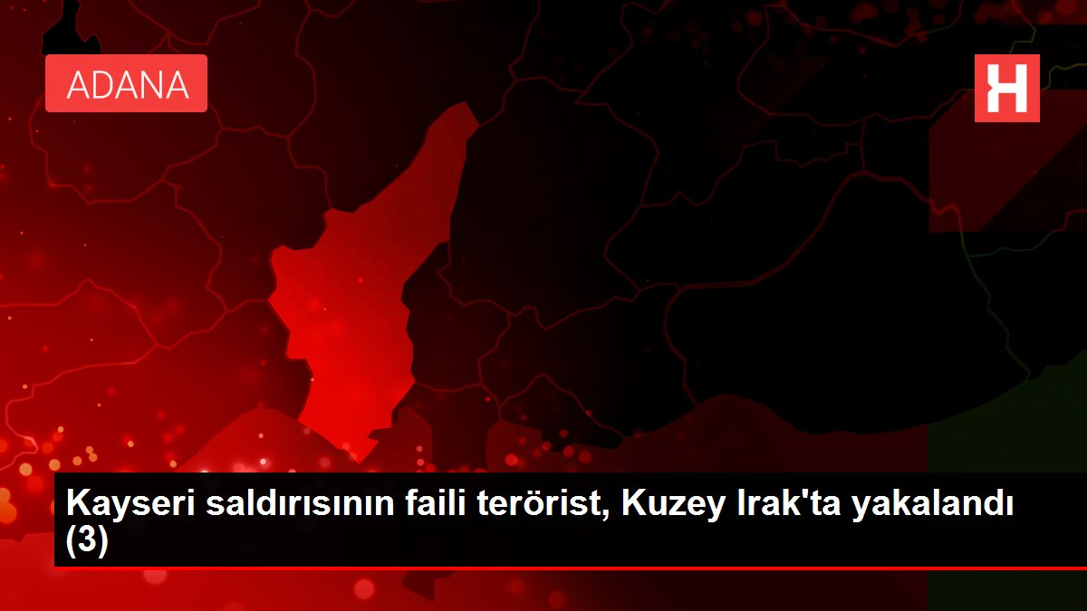 Kayseri saldırısının faili terörist, Kuzey Irak'ta yakalandı (3)