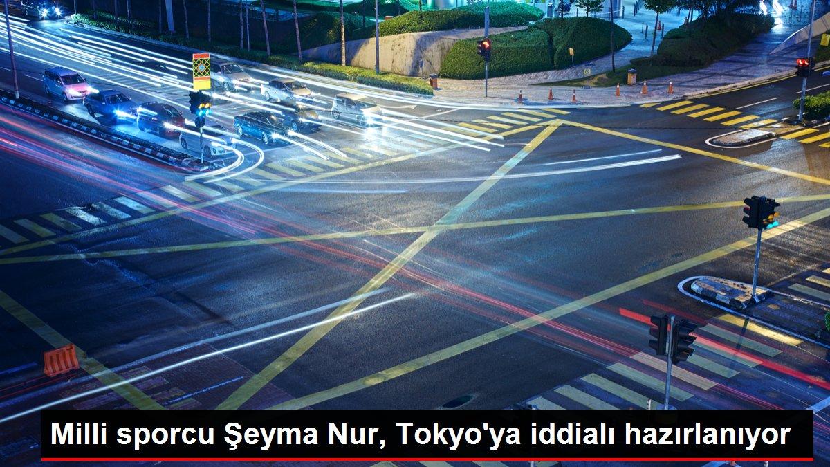 Milli sporcu Şeyma Nur, Tokyo'ya iddialı hazırlanıyor