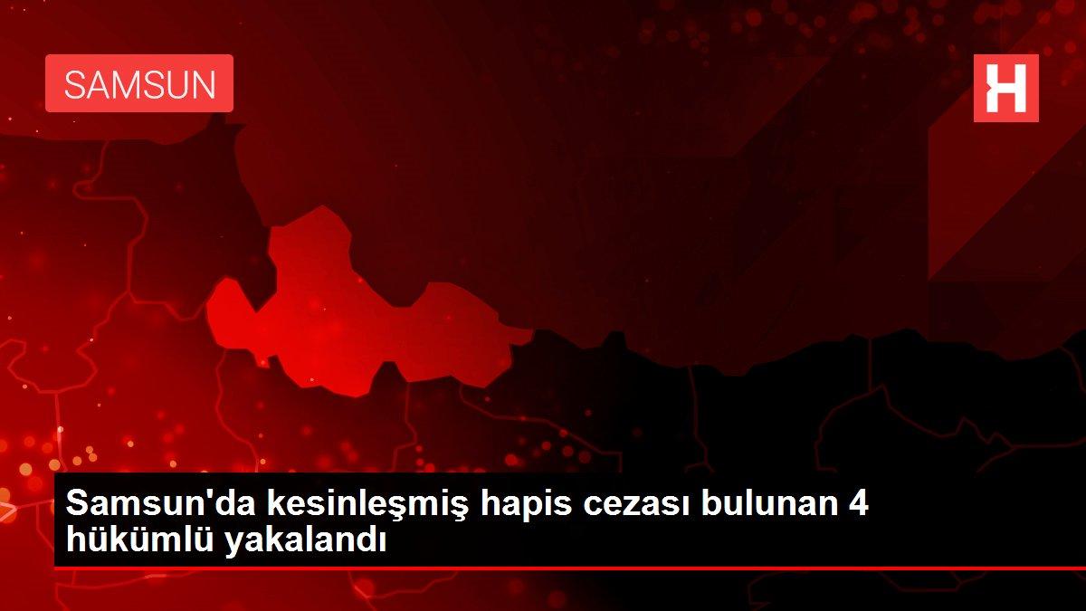 Samsun'da kesinleşmiş hapis cezası bulunan 4 hükümlü yakalandı