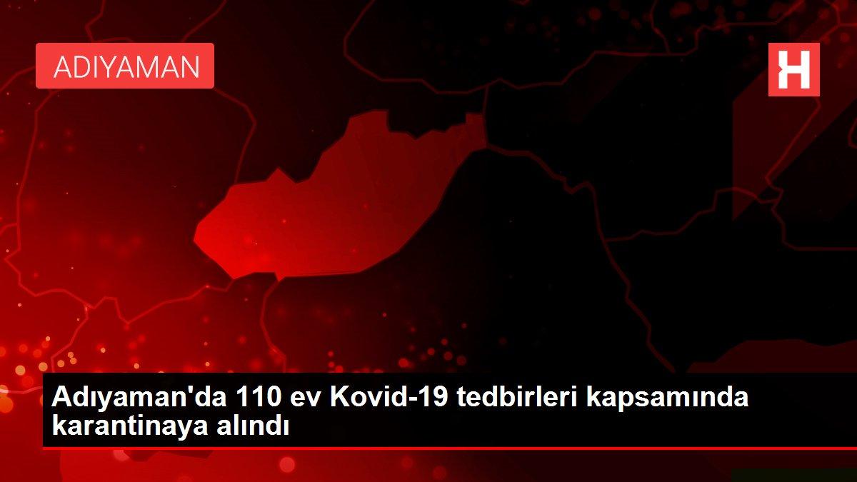 Son dakika haberleri | Adıyaman'da 110 ev Kovid-19 tedbirleri kapsamında karantinaya alındı