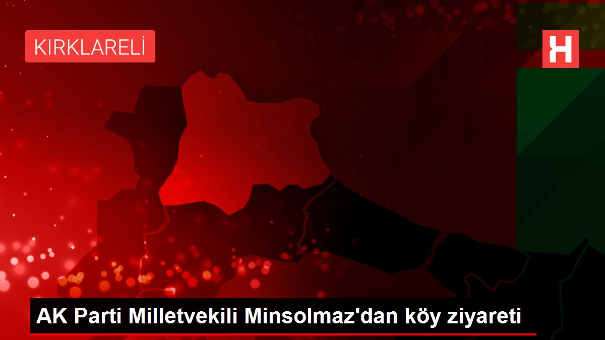 AK Parti Milletvekili Minsolmaz'dan köy ziyareti