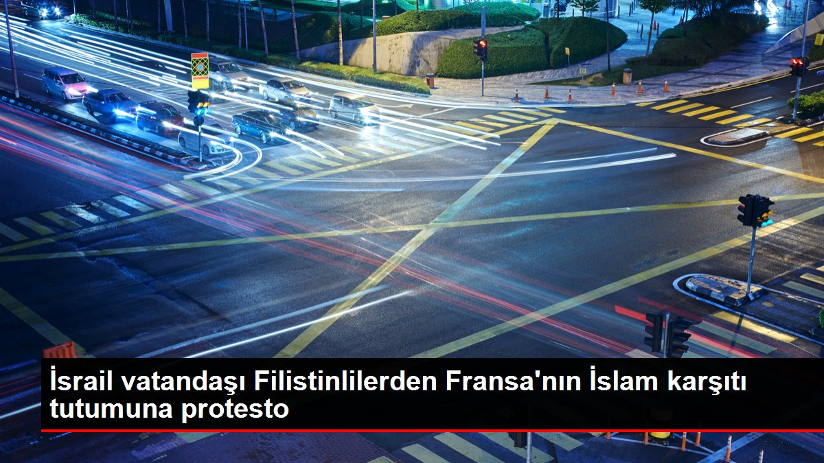 İsrail vatandaşı Filistinlilerden Fransa'nın İslam karşıtı tutumuna protesto