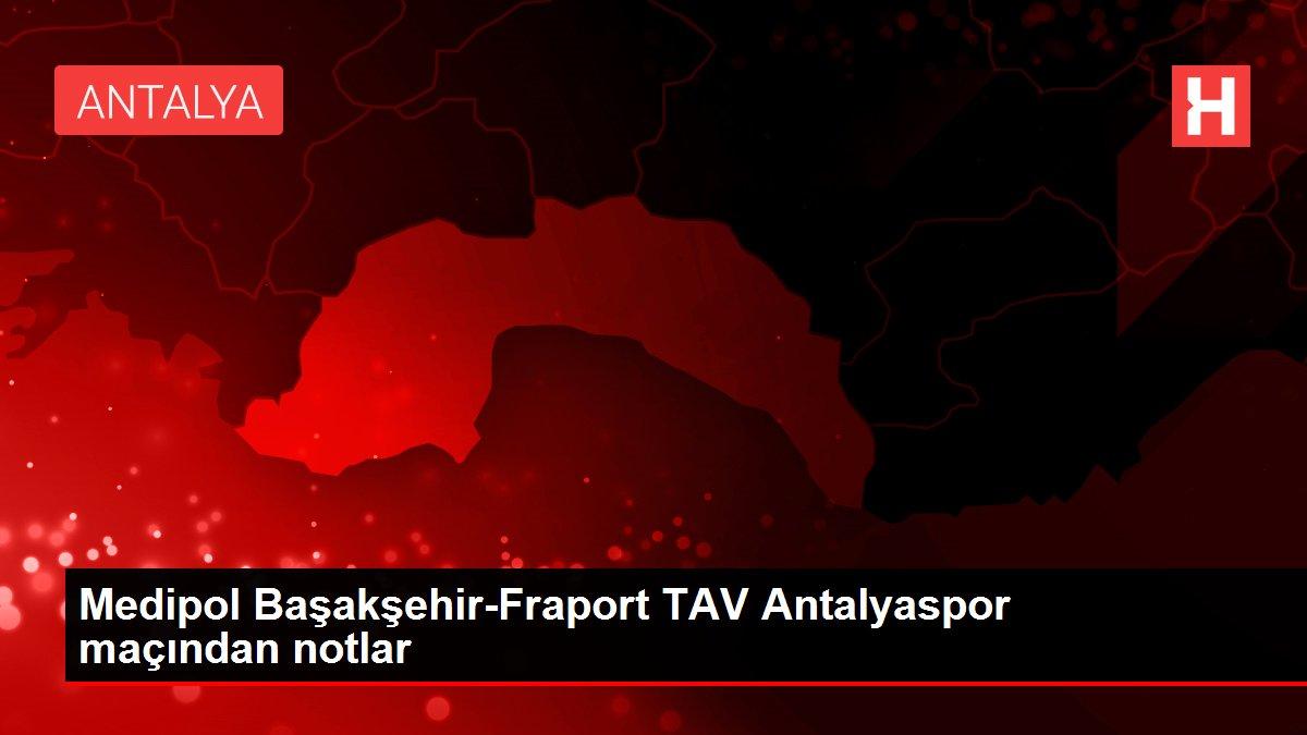 Medipol Başakşehir-Fraport TAV Antalyaspor maçından notlar