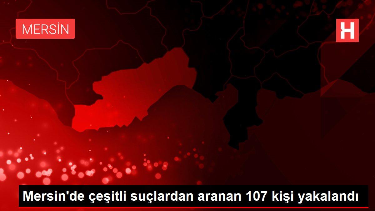 Son dakika haber! Mersin'de çeşitli suçlardan aranan 107 kişi yakalandı